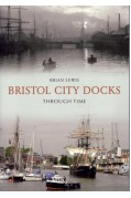 BRISTOL CITY DOCKS THROUGH TIME