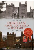CHATHAM NAVAL DOCKYARD AND BARRACKS THROUGH TIME