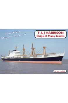 MARITIME MEMORIES NO. 2 - T&J HARRISON - SHIPS OF MANY TRADES