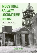 INDUSTRIAL RAILWAY LOCOMOTIVE SHEDS - A SECOND SELECTION