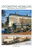 LOCOMOTIVE MODELLING FROM SCRATCH & ETCHED KITS - PART TWO
