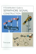 A SCRATCHBUILDERS GUIDE TO SEMAPHORE SIGNAL CONSTRUCTION