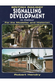 BRITISH RAILWAY SIGNALLING DEVELOPMENT IN COLOUR FOR THE MODELLER & HISTORIAN
