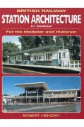 BRITISH RAILWAY STATION ARCHITECTURE IN COLOUR FOR THE MODELLER & HISTORIAN